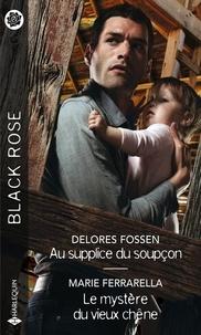 Delores Fossen et Marie Ferrarella - Au supplice du soupçon ; Le mystère du vieux chêne.