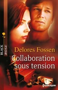 Delores Fossen - Collaboration sous tension.