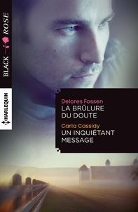 Delores Fossen et Carla Cassidy - La brulure du doute - Un inquiétant message.