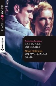 Delores Fossen et Alana Matthews - La marque du secret - Un mystérieux allié.