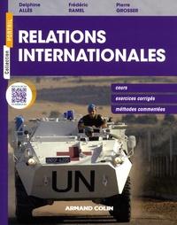 Delphine Allès et Frédéric Ramel - Relations internationales - Cours, exercices corrigés, méthodes commentées.