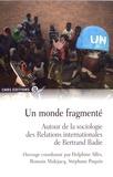 Delphine Allès et Romain Malejacq - Un monde fragmenté - Autour de la sociologie des Relations internationales de Bertrand Badie.