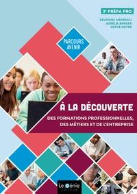 Delphine Andreoli et Aurélie Berger - A la découverte des formations professionnelles, des métiers et de l'entreprise 3e prépa-pro.