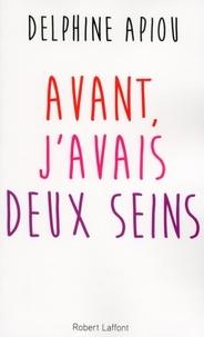 Il livre série téléchargement gratuit Avant, j'avais deux seins RTF en francais par Delphine Apiou 9782221190616