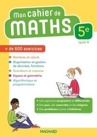 Delphine Arnaud et Thomas Iyer - Mathématiques 5e Mon cahier de maths.