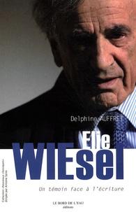Delphine Auffret - Elie Wiesel - Un témoin face à l'écriture.
