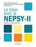 Delphine Bachelier et Florence Roger-Kosiorowski - Le bilan avec la Nepsy-II - Enfants, adolescents.