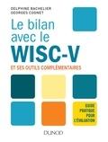 Delphine Bachelier et Georges Cognet - Le bilan avec le Wisc-V et ses outils complémentaires - Guide pratique pour l'évaluation.