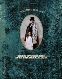 Delphine Balley - Histoires de familles.