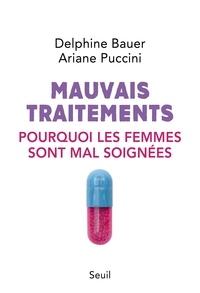 Delphine Bauer et Ariane Puccini - Mauvais traitements - Pourquoi les femmes sont mal soignées.