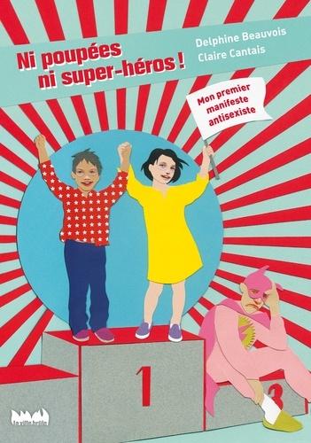 Delphine Beauvois - Ni poupées ni super-héros ! - Mon premier manifeste antisexiste.