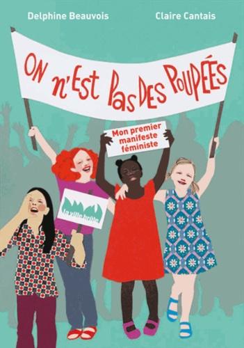 Delphine Beauvois et Claire Cantais - On n'est pas des poupées - Mon premier manifeste féministe.