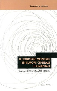 Delphine Bechtel et Luba Jurgenson - Le tourisme mémoriel en Europe centrale et orientale.