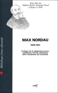 Delphine Bechtel et Dominique Bourel - MAX NORDAU (1849-1923). - Critique de la dégénérescence, médiateur franco-allemand, père fondateur du sionisme.