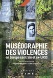 Delphine Bechtel et Luba Jurgenson - Muséographie des violences en Europe centrale et ex-URSS.
