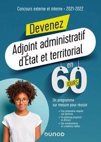 Delphine Belleney et Laure Passoni - Devenez adjoint administratif d'Etat et territorial en 60 jours - Concours externe et interne.