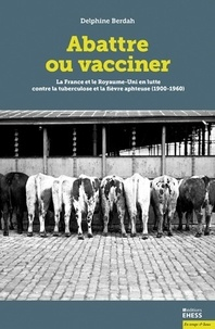 Abattre ou vacciner - La France et le Royaume-Uni en lutte contre la tuberculose et la fièvre aphteuse (1900-1960).pdf