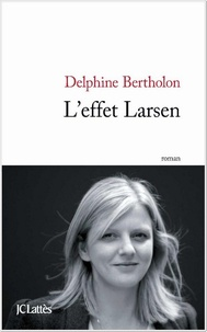 Delphine Bertholon - L'effet Larsen.