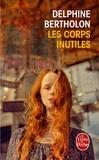 Delphine Bertholon - Les corps inutiles.