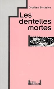 Delphine Bertholon - Les dentelles mortes.