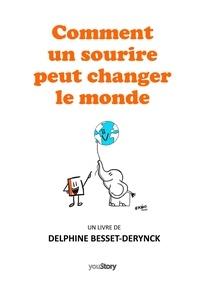 Delphine Besset-Derynck - Comment un sourire peut changer le monde.