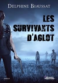 Delphine Biaussat - Les survivants d'Aglot.