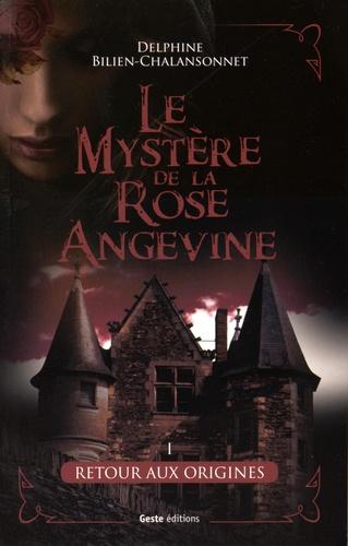 Delphine Bilien-Chalansonnet - Le mystère de la rose angevine Tome 1 : Retour aux origines.