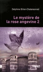 Delphine Bilien-Chalansonnet - Le mystère de la rose angevine Tome 2 : .