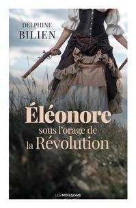 Delphine Bilien - Eléonore sous l'orage de la Révolution.