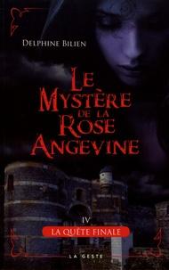 Delphine Bilien - Le mystère de la rose angevine Tome 4 : La quête finale.