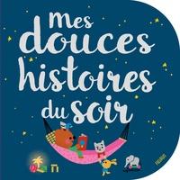 Delphine Bolin et Rosalinde Bonnet - Mes douces histoires du soir.