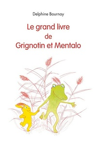 Delphine Bournay - Le grand livre de Grignotin et Mentalo.