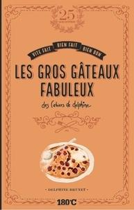 Delphine Brunet - Les gros gâteaux fabuleux des cahiers de Delphine.