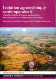 Delphine Caroux et Michel J.-F. Dubois - Evolution agrotechnique contemporaine - Tome 2, Transformations de l'agro-machinisme : fonction, puissance, information, invention.
