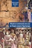 Delphine Carrangeot et Bruno Laurioux - Rituels et cérémonies de cour de l'Empire romain à l'âge baroque.