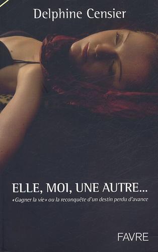 Delphine Censier - Elle, Moi, une Autre.