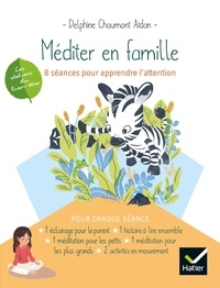 Delphine Chaumont Aïdan - Méditer en famille - 8 séances pour apprendre l'attention.