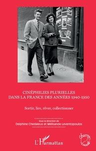 Delphine Chedaleux et Mélisande Leventopoulos - Cinéphilies plurielles dans la France des années 1940-1950 - Sortir, lire, rêver, collectionner.