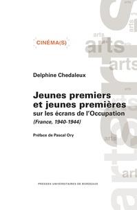 Delphine Chedaleux - Jeunes premiers et jeunes premières sur les écrans de l'Occupation (France, 1940-1944).