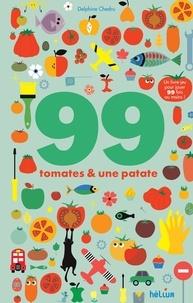 Delphine Chedru - 99 tomates et une patate - 1 livre à jouer 99 fois au moins !.