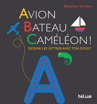Delphine Chedru - Avion, bateau, caméléon ! - Dessine les lettres avec ton doigt.