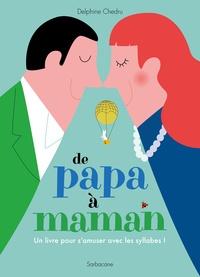 Delphine Chedru - De papa à maman - Un livre pour s'amuser avec les syllabes !.