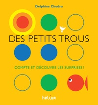 Delphine Chedru - Des petits trous - Compte et découvre les surprises !.