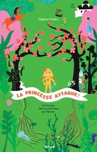 Delphine Chedru - La princesse attaque ! - Un livre-jeu dont tu es le héros ou l'héroïne.