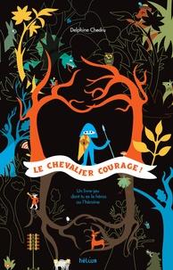 Delphine Chedru - Le chevalier Courage ! - Un livre-jeu dont tu es le héros.
