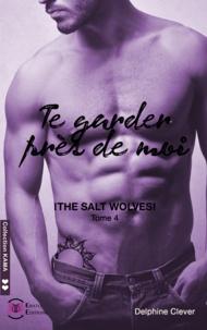 Delphine Clever - The salt wolves - Tome 4, Te garder près de moi.