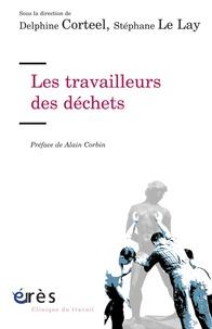 Delphine Corteel et Stéphane Le Lay - Les travailleurs des déchets.