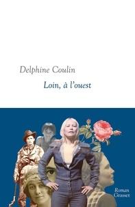 Delphine Coulin - Loin, à l'Ouest.