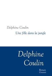 Delphine Coulin - Une fille dans la jungle - Collection littéraire dirigée par Martine Saada.