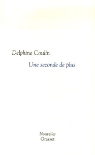 Delphine Coulin - Une seconde de plus.